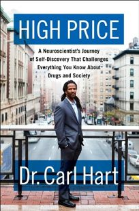 High Price: A Neuroscientist's Journey of Self-Discovery that Challenges Everything You Know about Drugs and Society
