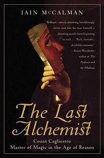 THE LAST ALCHEMIST: The Seven Extraordinary Lives of Count Cagliostro