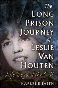 THE LONG PRISON JOURNEY OF LESLIE VAN HOUTEN: Life Beyond the Cult