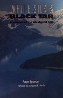White Silk and Black Tar: A Journal of the Alaska Oil Spill