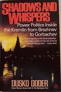 Shadows and Whispers: 2powers and Politics Inside the Kremlin from Brezhnev to Gorbachev