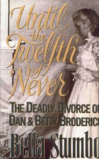 Nonfiction Book Review: Until the Twelfth of Never: The Deadly Divorce of  Dan and Betty Broderick by Bella Stumbo, Author, Judith Regan, Editor  Pocket Books $22 (0p) ISBN 978-0-671-72666-9