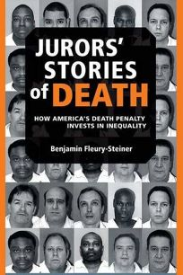 Jurors Stories of Death: How Americas Death Penalty Invests in Inequality