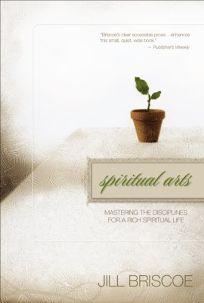 Spiritual Arts: Mastering the Disciplines for a Rich Spiritual Life