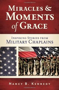 Miracles and Moments of Grace-Inspiring Stories from Military Chaplains