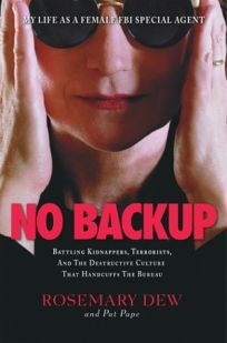 NO BACKUP: A Female Agents Life in the FBI