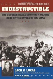 Indestructible: The Unforgettable Story of a Marine Hero at Iwo Jima