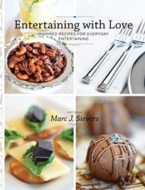 Entertaining with Love: Inspired Recipes for Everyday Entertaining