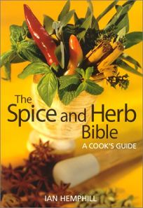 The Spice and Herb Bible: A Cooks Guide