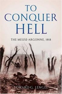 To Conquer Hell: The Meuse-Argonne