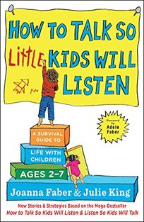 How to Talk So Little Kids Will Listen: A Survival Guide to Life with Children Ages 2 to 7