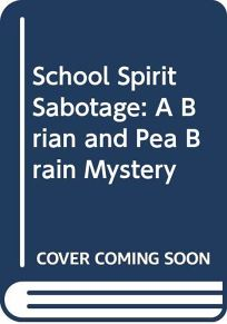 School Spirit Sabotage: A Brian and Pea Brain Mystery
