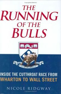 The Running of the Bulls: Inside the Cutthroat Race from Wharton to Wall Street