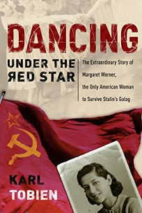 Dancing Under the Red Star: The Extraordinary Story of Margaret Werner