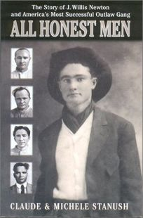 ALL HONEST MEN: The True Story of J. Willis Newton and Americas Most Successful Outlaw Gang