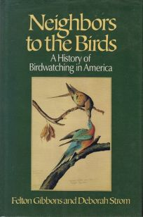 Neighbors to the Birds: A History of Birdwatching in America