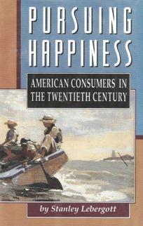 Pursuing Happiness: American Consumers in the Twentieth Century