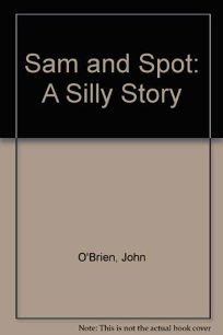 Sam and Spot: A Silly Story