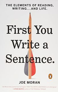 First You Write a Sentence: The Elements of Reading, Writing... and Life