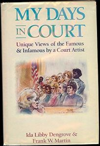 My Days in Court: Unique Views of the Famous and Infamous by a Court Artist