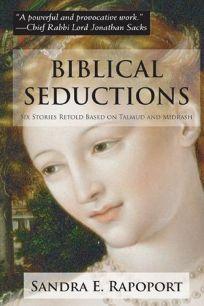 Biblical Seductions: Six Stories Retold Based on Talmud and Midrash