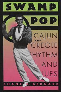 Swamp Pop: Cajun and Creole Rhythm and Blues