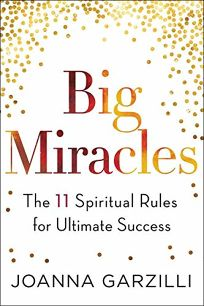 Big Miracles: The 11 Spiritual Rules for Ultimate Success