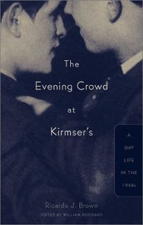 THE EVENING CROWD AT KIRMSERS: A Gay Life in the 1940s