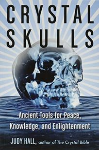 Crystal Skulls: Ancient Tools for Peace