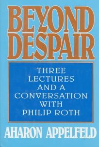 Beyond Despair: Three Lectures and a Conversation with Philip Roth