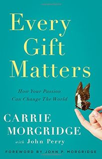 Every Gift Matters: How Your Passion Can Change the World