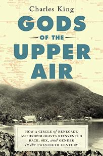 Gods of the Upper Air: How a Circle of Renegade Anthropologists Reinvented Race