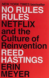 Nonfiction Book Review: No Rules Rules: Netflix and the Culture of Reinvention by Reed Hastings and Erin Meyer. Penguin Press, $28 (320p) ISBN 978-1-984877-86-4