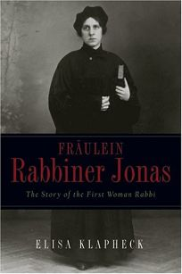 Fraulein Rabbiner Jonas: The Story of the First Woman Rabbi