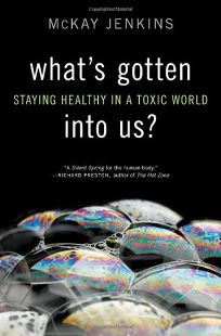 Whats Gotten Into Us? Staying Healthy in a Toxic World