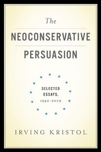 The Neoconservative Persuasion: Selected Essays