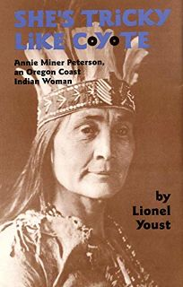 Shes Tricky Like Coyote: Annie Miner Peterson