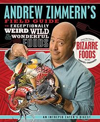 Andrew Zimmern's Field Guide to Exceptionally Weird