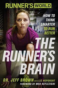 Runner's World: The Runner's Brain; How to Think Smarter to Run Better
