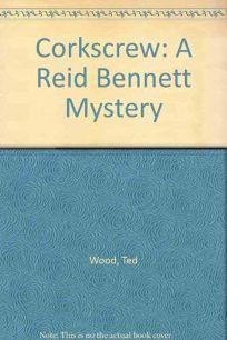 Corkscrew: A Reid Bennett Mystery