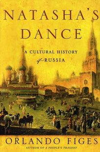 NATASHAS DANCE: A Cultural History of Russia