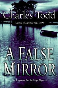 A False Mirror: An Inspector Ian Rutledge Mystery