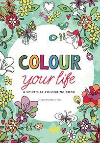 Colour Your Life: A Spiritual Colouring Book