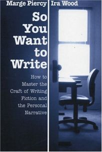 So You Want to Write: How to Master the Craft of Fiction and the Personal Narrative