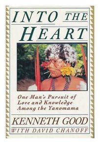 Into the Heart: One Mans Pursuit of Love and Knowledge Among the Yanomama