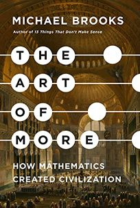 Nonfiction Book Review: The Art of More: How Mathematics Created Civilization by Michael Brooks. Pantheon, $28 (336) ISBN 978-1-5247-4899-9
