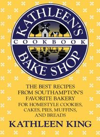 Kathleens Bake Shop Cookbook: The Best Recipes from Southhamptons Favorite Bakery for Homestyle Cookies