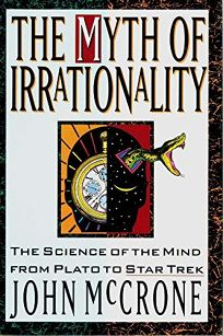 The Myth of Irrationality: The Science of the Mind from Plato to Star Trek