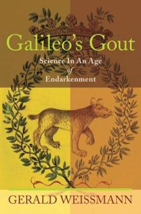 Galileos Gout: Science in an Age of Endarkenment