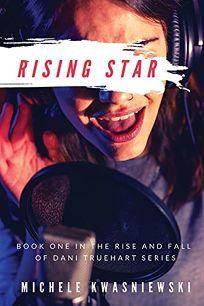 Rising Star The Rise and Fall of Dani Truehart #1